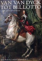 VAN VAN DYCK TOT BELLOTTO: LUISTER AAN HET HOF VAN SAVOYE / from Van Dyck to Bellotto: Splendor At the Court of Savoy
