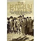 The British in Palestine : The Mandatory Government and the Arab-Jewish Conflict 1917-1929, Wasserstein, Bernard, 0631175741