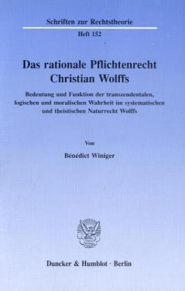 das-rationale-pflichtenrecht-christian-wolffs-bedeutung-und-funktion-der-transzendentalen-logischen-und-moralischen-wahrheit-im-systematischen-und-wolffs-schriften-zur-rechtstheorie