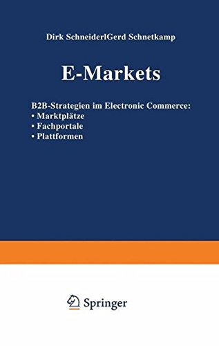 E-Markets: B2B-Strategien im Electronic Commerce: Marktplätze Fachportale Plattformen (German Edition)