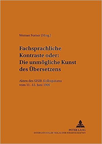 Book Fachsprachliche Kontraste oder: Die unmögliche Kunst des Übersetzens: Akten des SISIB-Kolloquiums vom 11.-12. Juni 1999 (Theorie und Vermittlung der Sprache) (German Edition)