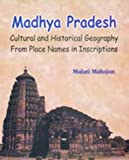 Madhya Pradesh: Cultural and Historical Geography from Place Names in Inscriptions (2 Volumes)