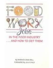Foodwork: Jobs in the Food Industry and How to Get Them