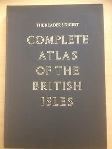 The Readers Digest: The Complete Atlas of the British Isles Including Great Britain, England, Wales, and Scotland, with the Orkney and Shetland Islands, Northern Ireland, the Channel Islands, Jersey, Guernsey, and Associated Islands, Isle of Man, and the