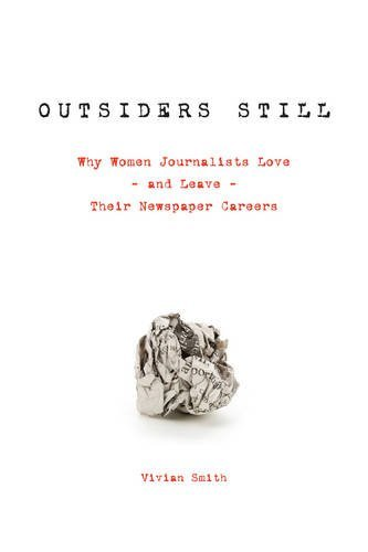 Outsiders Still: Why Women Journalists Love - and Leave - Their Newspaper Careers by University of Toronto Press, Scholarly Publishing Division