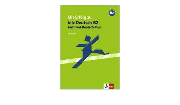 Mit Erfolg Zu Telc Deutsch B2 Zertifikat Deutsch Plus Testbuch