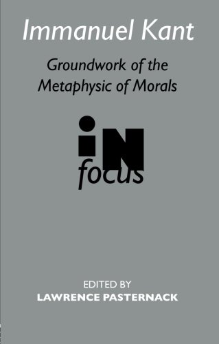 Immanuel Kant: Groundwork of the Metaphysic of Morals (Routledge Philosophers in Focus Series) (Kant Groundwork Of The Metaphysics Of Morals Text)