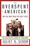 """Overspent American : Why We Want What We Dont Need"""""""