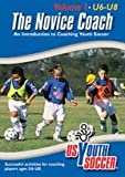 The Novice Coach - An Introduction to Coaching Youth Soccer, Volume 1 Ages U6-U8