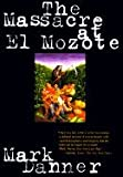 Massacre At El Mozote : A Parable of the Cold War