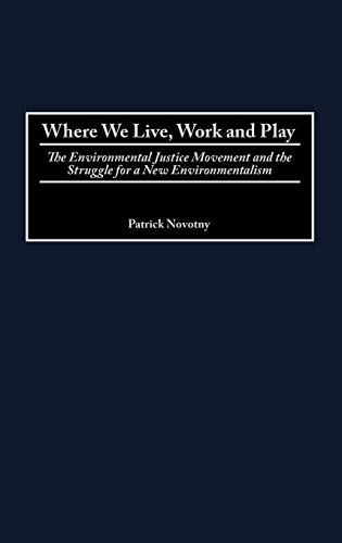 Where We Live, Work and Play: The Environmental Justice Movement and the Struggle for a New Environmentalism (Praeger Se