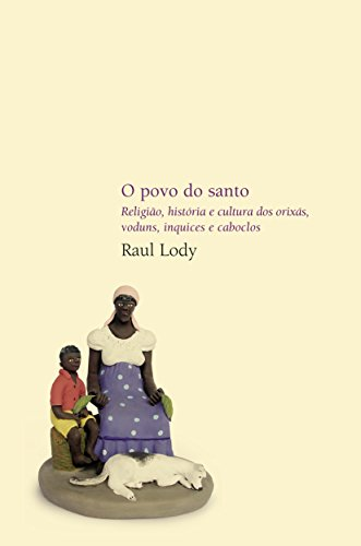 O povo do santo: Religião, história e cultura dos orixás, voduns, inquices e caboclos