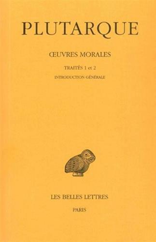 Oeuvres morales, tome I-1 : Traités 1 et 2 Broché – 1 janvier 1987 Plutarque Jean Sirinelli Les Belles Lettres 2251003681