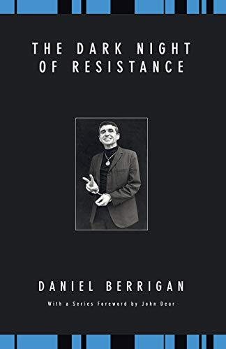The Dark Night of Resistance (Daniel Berrigan Reprint) Daniel Berrigan