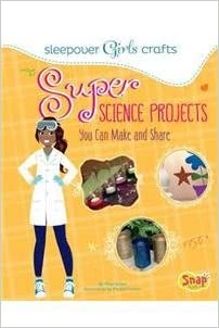 Super Science Projects You Can Make and Share (Sleepover Girls Crafts) by Mari Bolte (2015-08-06)