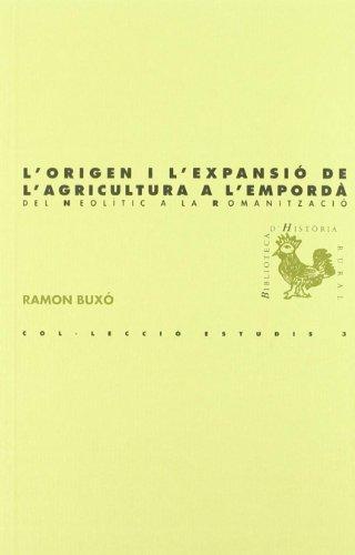 Descargar Libro L'origen I L'expansió De L'agricultura A L'empordà: Del Neolític A La Romanització ) Ramon Buxó I Capdevila