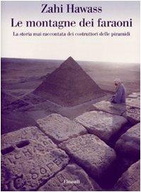 Le montagne dei faraoni. Storia mai raccontata dei costruttori delle piramidi Copertina flessibile – 10 apr 2007 Zahi Hawass M. Marchetti Einaudi 8806185284