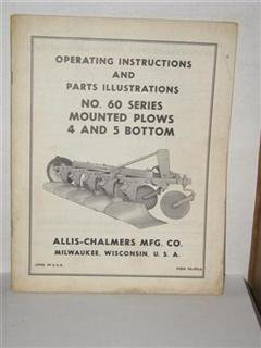 Allis- Chalmers No. 60 series Mounted Plows 4 and 5 bottom operating instructions and parts illustrations by Allis-Chalmers