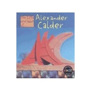 Alexander Calder (Life and Work Of...) Adam Schaefer and Adam R. Schaefer