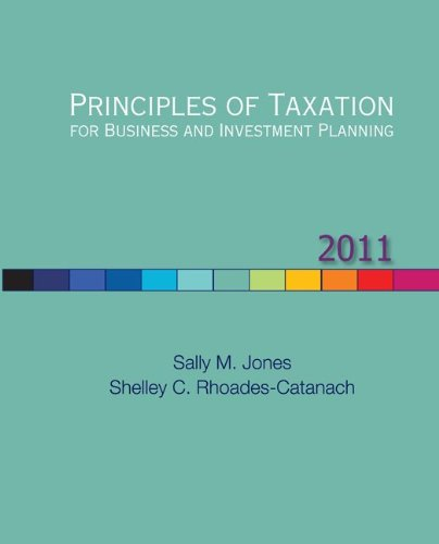 Principles of Taxation for Business and Investment Planning, 2011 Edition