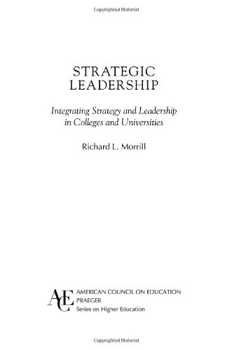 Strategic Leadership: Integrating Strategy and Leadership in Colleges and Universities (ACE/Praeger Series on Higher Education)