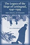 The Legacy of the Siege of Leningrad, 1941-1995: Myth, Memories, and Monuments