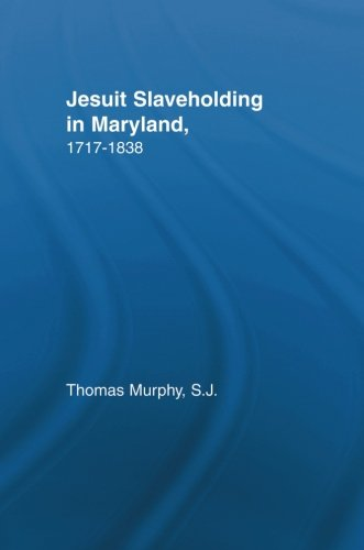 Search : Jesuit Slaveholding in Maryland, 1717-1838 (Studies in African American History and Culture)