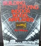 img - for Building and Flying Indoor Model Airplanes book / textbook / text book