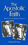 img - for The Apostolic Faith: Protestants and Roman Catholics (Michael Glazier Books) book / textbook / text book