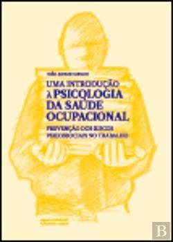 Uma Introdução à Psicologia da Saúde Ocupacional Prevenção dos riscos psicossociais no trabalho