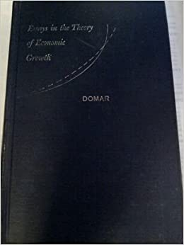 essays in the theory of economic growth evsey d domar com  essays in the theory of economic growth evsey d domar com books