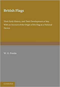 Book British Flags: Their Early History and their Development at Sea: With an Account of the Origin of the Flag as a National Device
