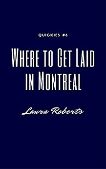 Where to Get Laid in Montreal: A Short & Sexy Story (Quickies Book 6) by [Roberts, Laura]