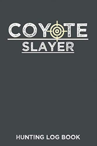 Coyote Slayer Hunting Log Book: Targets For Shooting Deer, Pheasant or Duck And More, Hunting Log Book