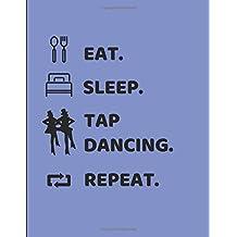Eat Sleep Tap Dancing Repeat: Lined Paper Notebook