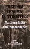 Freedom, Trauma, Continuities : Northern India and Independence, Low, D. A. and Brasted, Howard, 076199226X