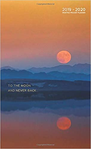 To The Moon And Never Back 2019-2020: Monthly Pocket Planner ...