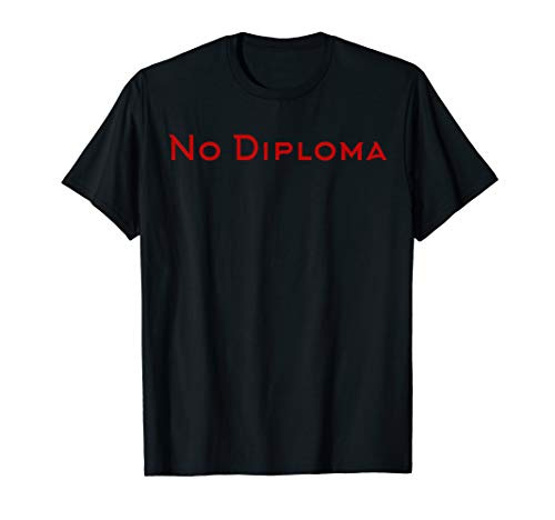 No Diploma - Peter Mckinnon - T-Shirt