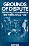Grounds of Dispute : Art History, Cultural Politics and the Discursive Field, Tagg, John, 0816621314