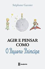 Agir e pensar como o Pequeno Príncipe: Um guia