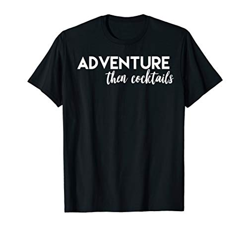Adventure then Cocktails Funny Girls Night Out Gift T-Shirt