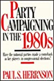 Party Campaigning in the 1980's, Paul S. Herrnson, 0674655257