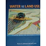 Water and Land Use : Planning Wisely for California's Future, Johnson, Karen E. and Loux, Jeff, 0923956786