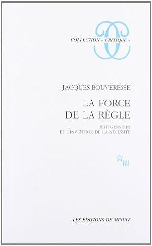 La force de la règle, Wittgenstein et l'invention de la nécessité ; Jacques Bouveresse