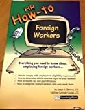 HR How-to : Managing Foreign Workers, Gentry, Joyce B. and Kennedy-Luczak, Kathleen, 0808011499