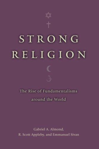 Strong Religion: The Rise of Fundamentalisms around the World (The Fundamentalism Project)