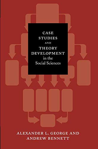 Case Studies and Theory Development in the Social Sciences (Belfer Center Studies in International Security) (A BCSIA book)