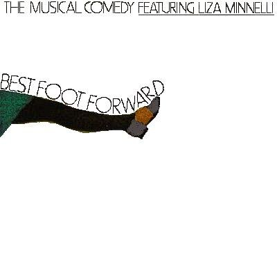 BEST FOOT FORWARD The Musical Comedy Featuring Liza Minnelli