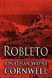 Robleto, Jonathan Wayne Cornwell, 1462644155