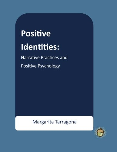 Practice Workbook (Positive Identities: Narrative Practices and Positive Psychology (The Positive Psychology Workbook Series))